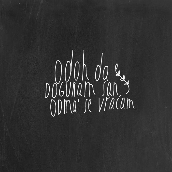 Odoh da doguram san, odma' se vraćam. - f.ckinfine